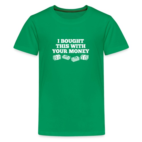 Bought This With Your Money Funny T Shirt - Kids' Premium T-Shirt