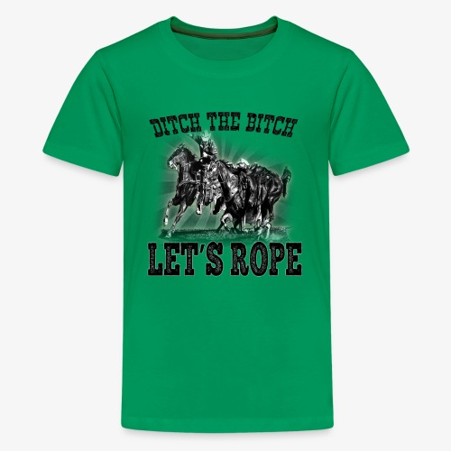 Ditch The Bitch Let's Rope. - Kids' Premium T-Shirt