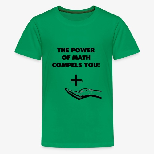 The Power of Math Compels You! - Kids' Premium T-Shirt