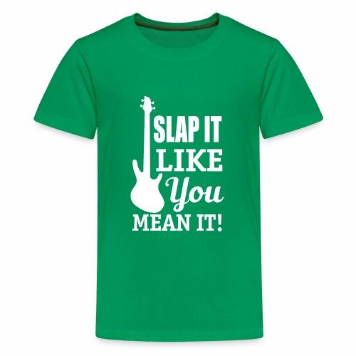 Slap It Like You Mean It - white - Kids' Premium T-Shirt