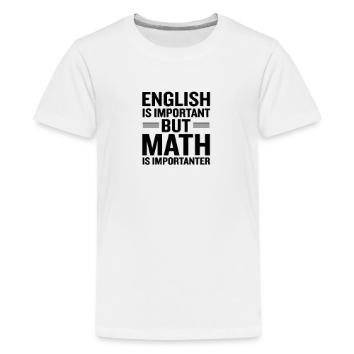 English Is Important But Math Is Importanter merch - Kids' Premium T-Shirt