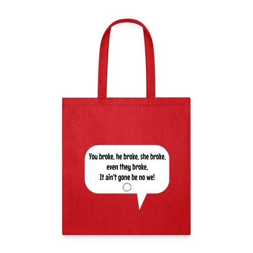 Broke? No not me Tee! - Tote Bag