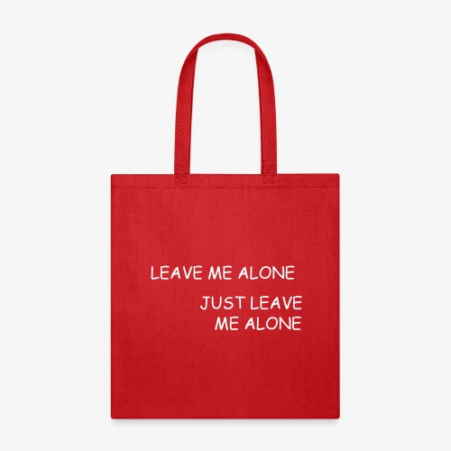 JUST LEAVE ME ALONE - Tote Bag