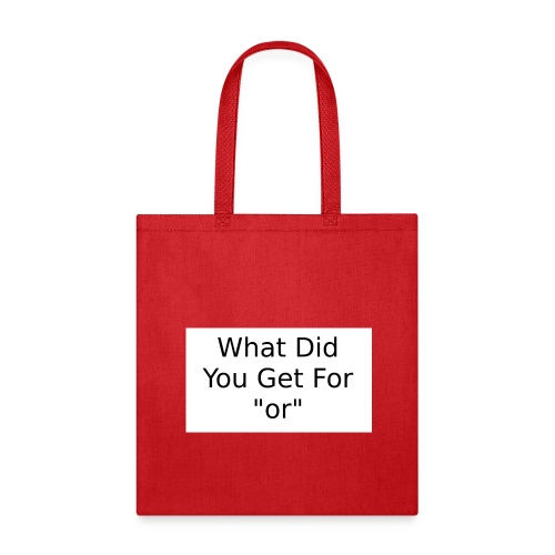 What did you get for or Tee - Tote Bag