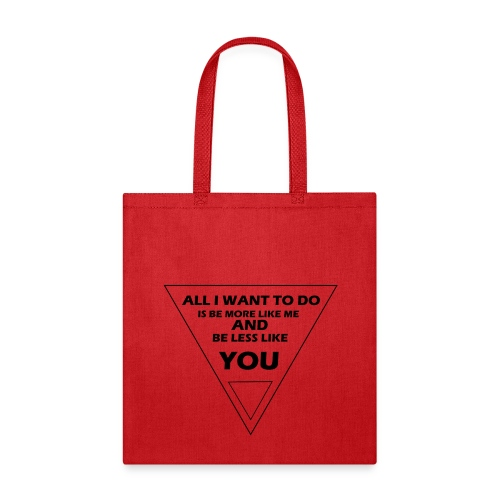 all i want to do is be more like me and be less li - Tote Bag