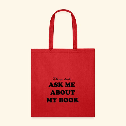 (Please don't) ASK ME ABOUT MY BOOK - Writer - Tote Bag