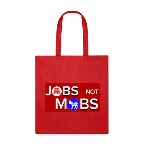 Jobs not mobs - Tote Bag
