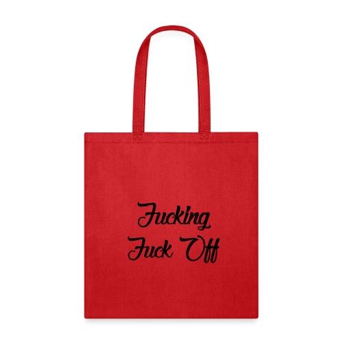 fucking fuck off - Tote Bag