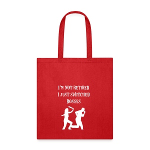 I'm not Retired I just switched Bosses - Tote Bag