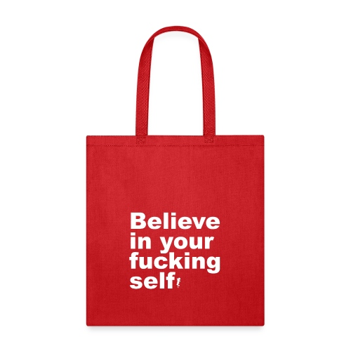 Believe in Your Fucking Self - Tote Bag
