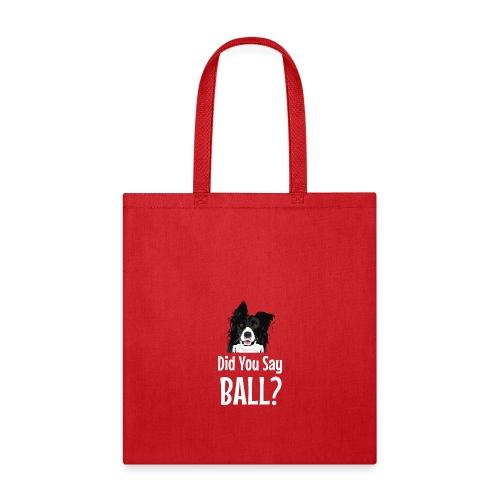 Did You Say Ball? Funny Dog - Tote Bag
