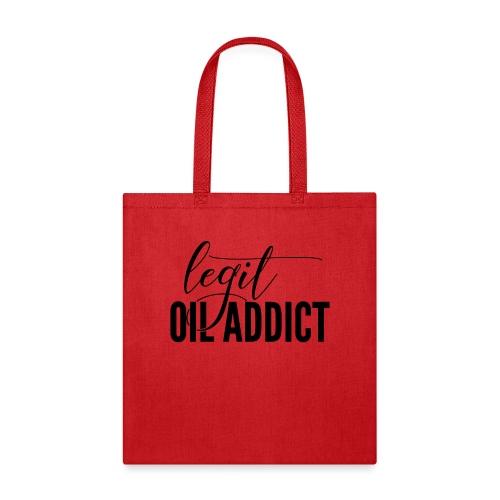 Legit Oil Addict - Tote Bag