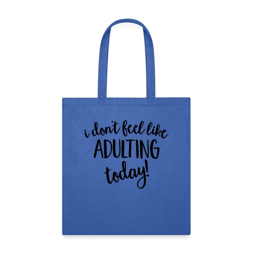 I don't feel like ADULTING today! - Tote Bag