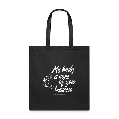 My Body Is None Of Your Business - Tote Bag