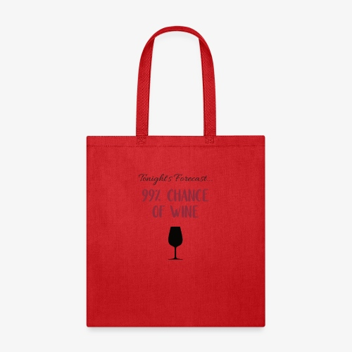 Tonight's Forecast - 99% Chance of Wine - Tote Bag