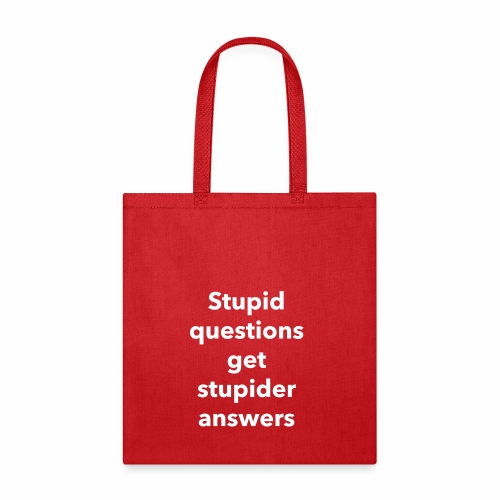 Stupid Questions - Tote Bag
