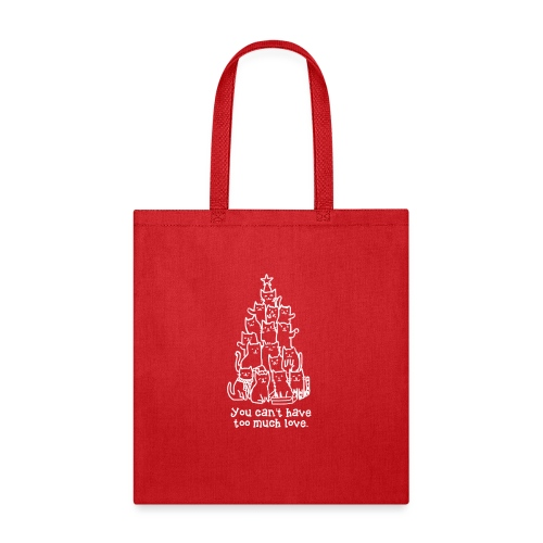 You Can't Have Too Much Love - Tote Bag
