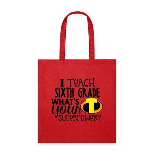 I Teach Sixth Grade What's Your Superpower - Tote Bag
