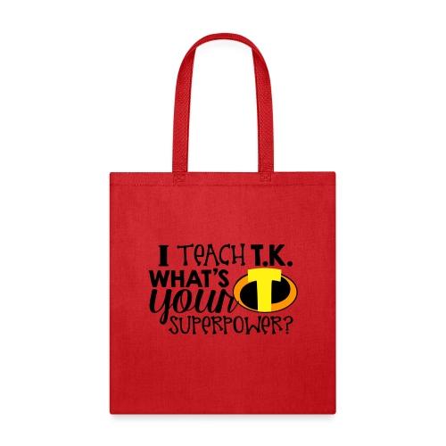I Teach T.K. What's Your Superpower Teacher Tshirt - Tote Bag