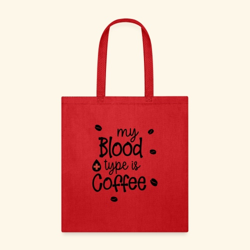 MY BLOOD TYPE IS COFFEE TEE - Tote Bag