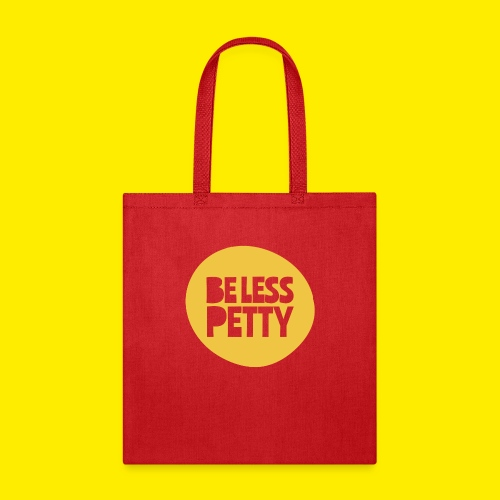 Be Less Petty - Tote Bag