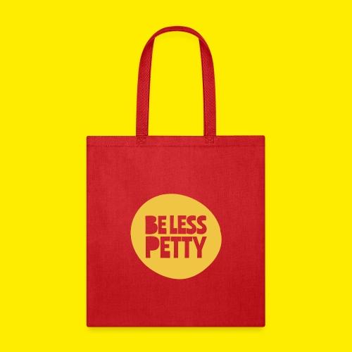 Be Less Petty - Tote Bag
