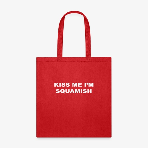 KISS ME I'M SQUAMISH - Tote Bag