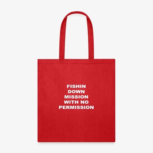 FISHIN DOWN MISSION WITH NO PERMISSION - Tote Bag