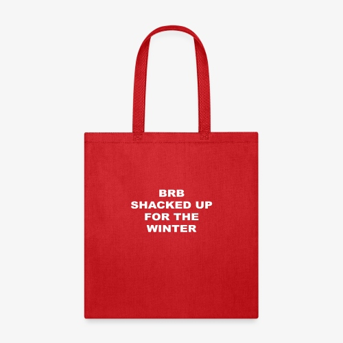 BRB SHACKED UP FOR THE WINTER - Tote Bag