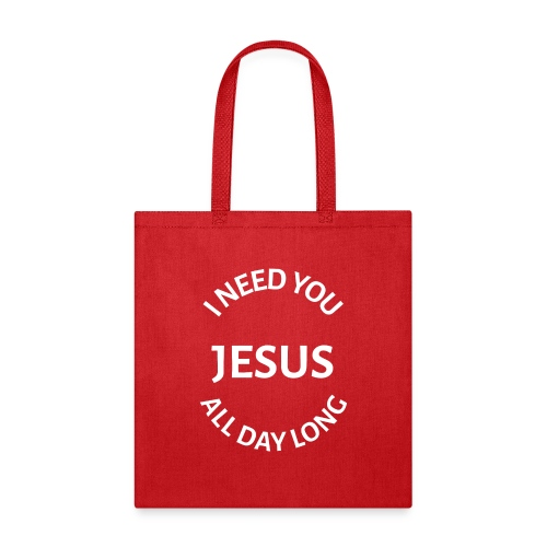 I NEED YOU JESUS ALL DAY LONG - Tote Bag