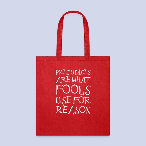 Prejudices Are What Fools Use for Reason - Tote Bag