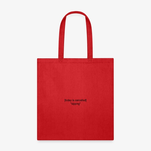 Today Is Cancelled *Sipping* Black Logo - Tote Bag
