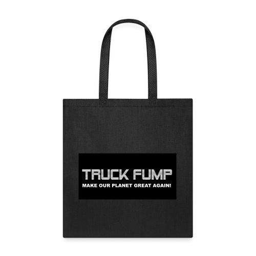 Truck Fump -- Make Our Planet Great Again! - Tote Bag