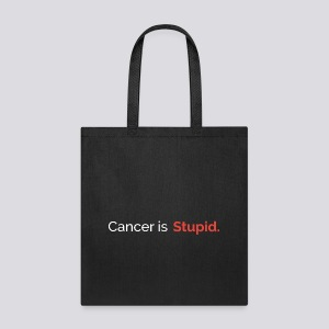Cancer is stupid. - Tote Bag