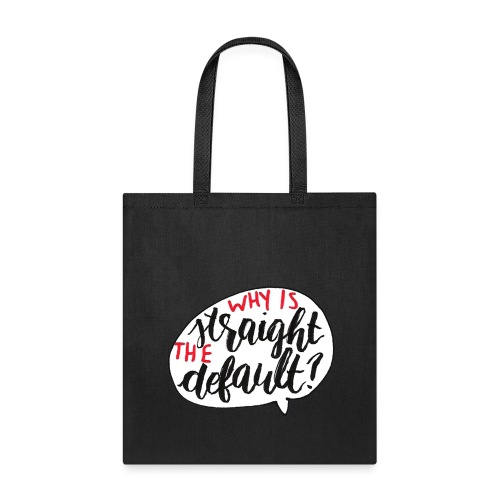 Why Is Straight The Default - Tote Bag
