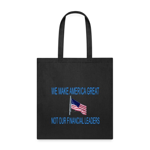 We make america great not our financial leaders - Tote Bag