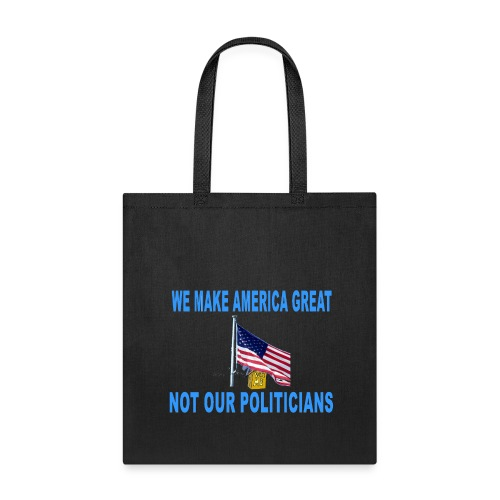 We make America great not our politicians - Tote Bag