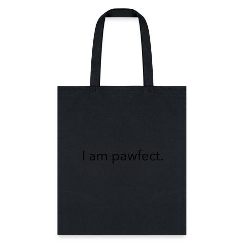 I am pawfect. - Tote Bag