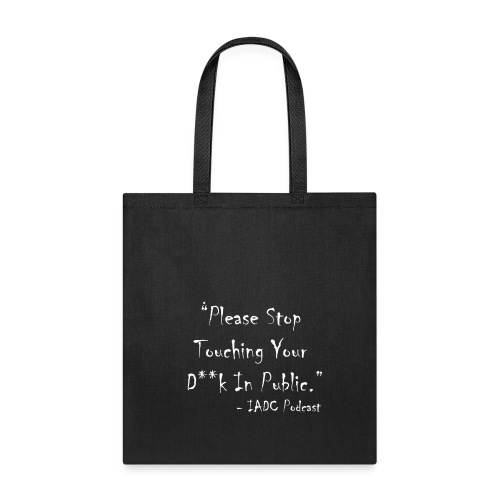 Stop Touching Yourself Tote! - Tote Bag