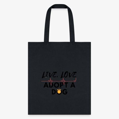 Live Love Adopt a Dog - Tote Bag