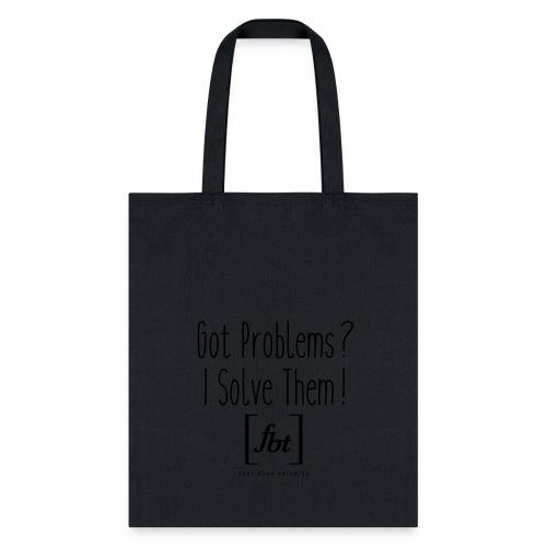 Got Problems? I Solve Them! - Tote Bag