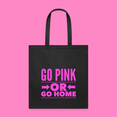 Go Pink Or Go Home - Tote Bag
