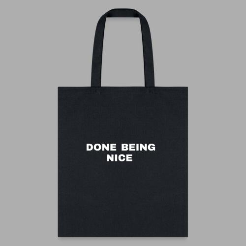 DONE BEING NICE - Tote Bag