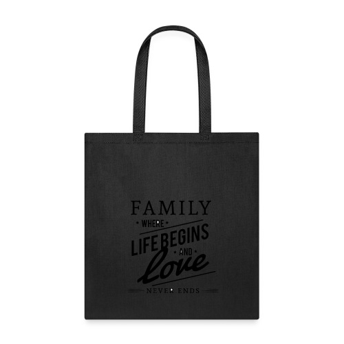 Family Where Life Begins and Love Never Ends - Tote Bag