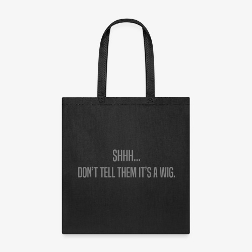 SHHH... DON'T TELL THEM IT'S A WIG. - Tote Bag