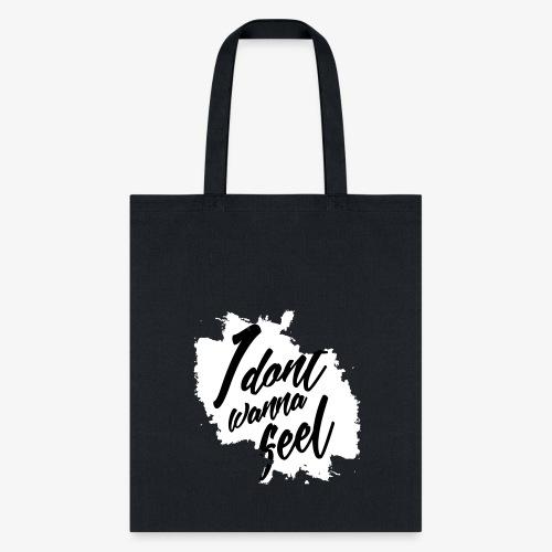 I Dont Wanna Feel - Tote Bag