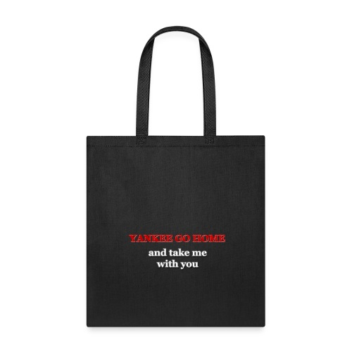 Yankee go home and take me with you - Tote Bag