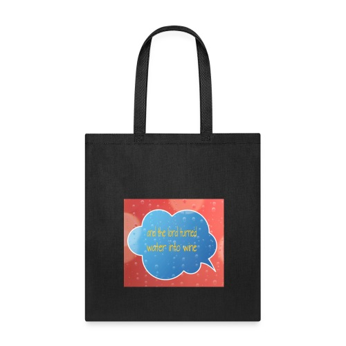 And the lord turned water into wine - Tote Bag