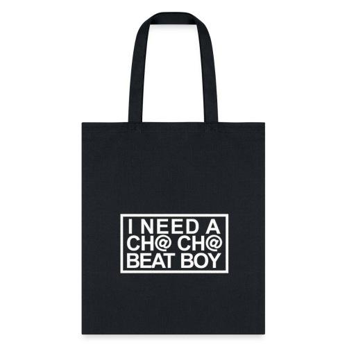 I NEED A CHA CHA BEAT BOY VER 1 WHITE - Tote Bag