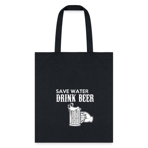 save water drink beer - Tote Bag